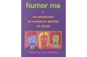 Humor Me: An Anthology of Humor by Writers of Color