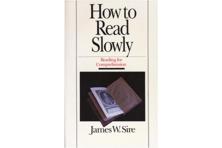 How to Read Slowly: How to Read Slowly: Reading for Comprehension