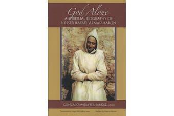 God Alone: A Spiritual Biography of Blessed Rafael Arnaiz Baron (Monastic Wisdom Series)