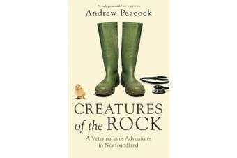 Creatures of the Rock: A Veterinarian's Adventures in Newfoundland