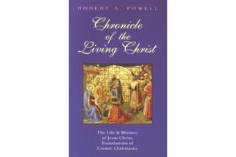 Chronicle of the Living Christ: Life and Ministry of Jesus Christ - Foundations of a Cosmic Christianity