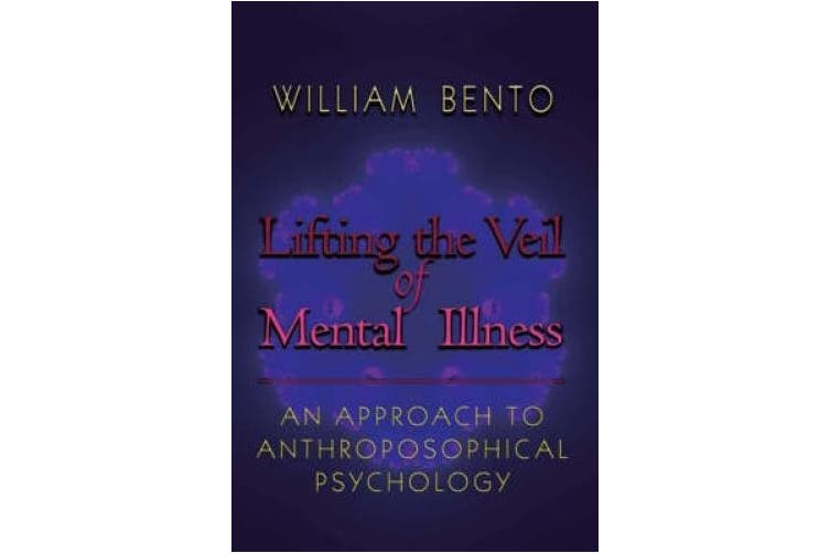 Lifting the Veil of Mental Illness: An Approach to Anthroposophical Psychology