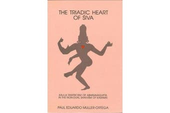 Triadic Heart of Siva: Kaula Tantricism of Abhinavagupta in the Non-dual Shaivism of Kashmir (SUNY Series in the Shaiva Traditions of Kashmir)