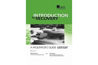 Introduction to Recovery: A Facilitatorapos;s Guide to Effective Early Recovery Groups