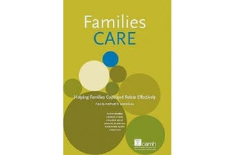 Families Care: Helping Families Cope and Relate Effectively Facilitator's Manual
