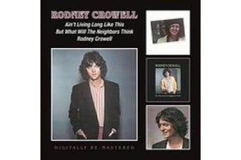 Ain't Living Long Like This/But What Will the Neighbors Think/Rodney Crowell