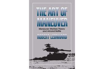 The Art of Maneuver: Maneuver-Warfare Theory and Air-Land Battle