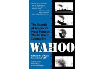 """Wahoo"": The Patrols of America's Most Famous World War II Submarine"