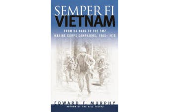 Semper-Fi: Vietnam: From da Nang to the DMZ - Marine Corps Campaigns, 1965-1975