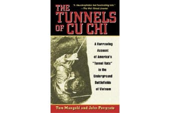 """The Tunnels of Cu Chi: A Harrowing Account of America's """"Tunnel Rats"""" in the Underground Battlefields of Vietnam"""