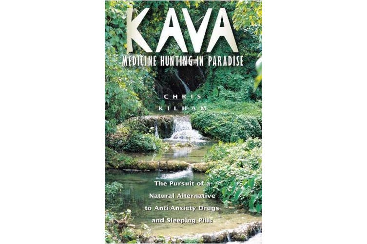 Kava: Medicine Hunting in Paradise: The Pursuit of a Natural Alternative to Anti-Anxiety Drugs and Sleeping Pills
