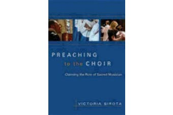 Preaching to the Choir: Reclaiming the Role of Sacred Musician