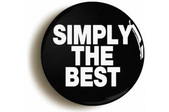 SIMPLY THE BEST BADGE BUTTON PIN (Size 1inch/25mm diameter) EIGHTIES TINA TURNER