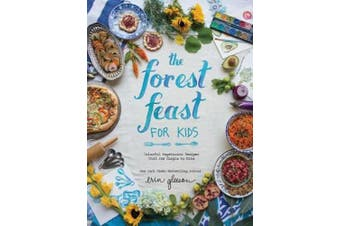 The Forest Feast for Kids: Colourful Vegetarian Recipes That Are Simple to Make