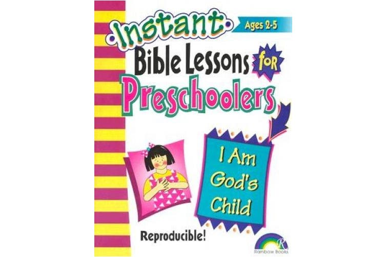 INSTANT BIBLE LESSONS FOR PRESCHOOLERS--I AM GOD'S CHILD