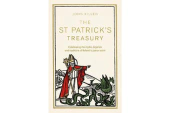The St Patrick's Treasury: Celebrating the Myths, Legends and Traditions of Ireland's Patron Saint
