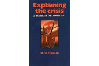 Explaining The Crisis: A Marxist Reappraisal