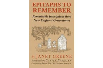 Epitaphs to Remember: Remarkable Inscriptions from New England Gravestones, 1st Edition