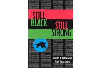 Still Black, Still Strong: Survivors of the U.S. War Against Black Revolutionaries (Semiotext(e) / Active Agents)