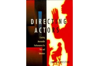 Directing Actors: Creating Memorable Performances for Film and Television