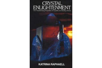 Crystal Enlightenment: The Transforming Properties of Crystals and Healing Stones: v. 1