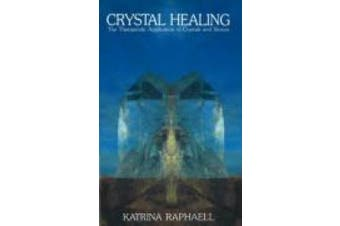 Crystal Healing: Applying the Therapeutic Properties of Crystals and Stones