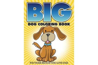 """Big"" Dog Coloring Book: For Those Big Kids Who Love Dogs"