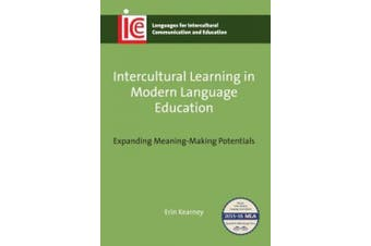 Intercultural Learning in Modern Language Education: Expanding Meaning-Making Potentials (Languages for Intercultural Communication and Education)