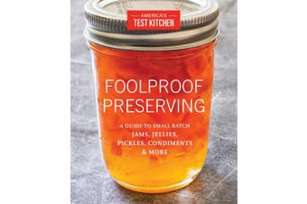 Foolproof Preserving: A Foolproof Guide to Making Small Batch Jams, Jellies, Pickles, Condiments, and More