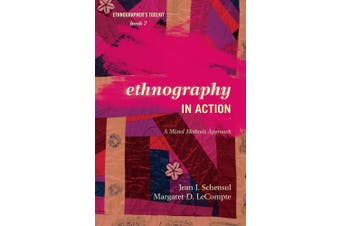 Ethnography in Action: A Mixed Methods Approach (Ethnographer's Toolkit, Second Edition)