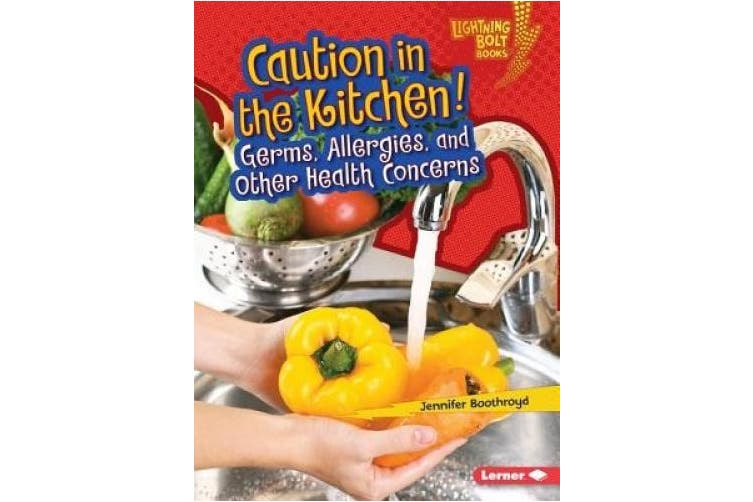 Caution in the Kitchen!: Germs, Allergies, and Other Health Concerns (Lightning Bolt Books Healthy Eating)