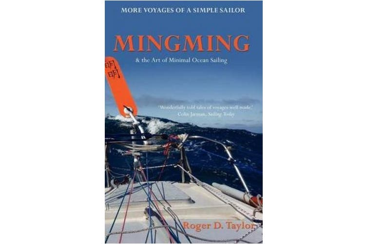 Mingming and the Art of Minimal Ocean Sailing: More Voyages of a Simple Sailor