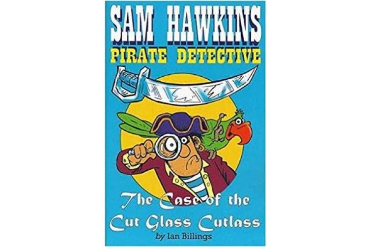 Sam Hawkins Pirate Detective and the Case of the Cut Glass Cutlass