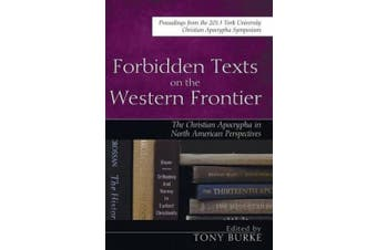 Forbidden Texts on the Western Frontier: The Christian Apocrypha from North American Perspectives