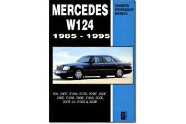Mercedes W124 Owners Workshop Manual 1985-1995: 200, 200E, E200, E220, 220E, 230E, 260E, E280, 280E, E300, 300E, 300E-24, E320, 320E