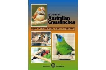 Australian Grassfinches: Their Management, Care and Breeding (A Guide to)