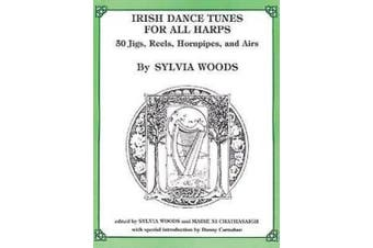 Irish Dance Tunes for All Harps: 50 Jigs, Reels, Hornpipes, and Airs