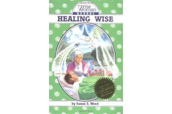 Healing Wise: The Wise Woman Herbal (Wise Woman Herbal S.)