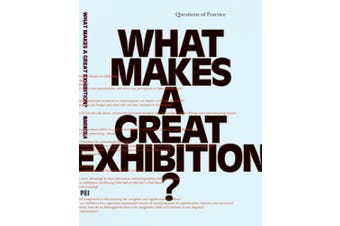 What Makes a Great Exhibition?: Questions of Practice