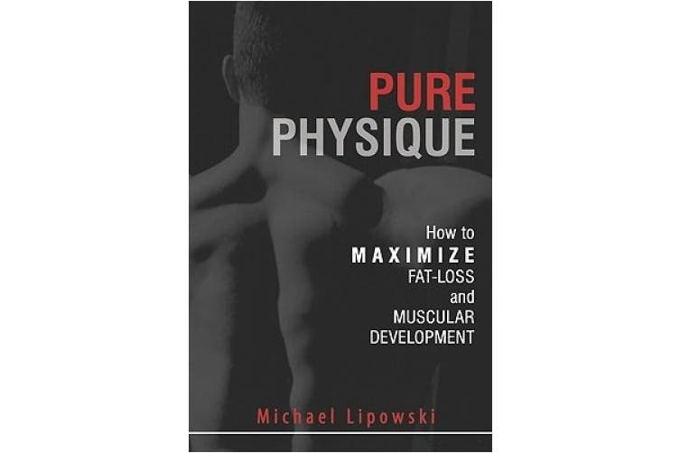 Pure Physique: How to Maximize Fat-Loss & Muscular Development: 2nd Edition