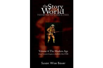 The Story of the World: History for the Classical Child: The Modern Age: From Victoria's Empire to the End of the USSR (Story of the World)