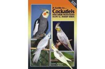 Cockatiels and their Mutations as Pet and Aviary Birds (A Guide to)