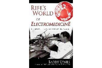 Rife's World of Electromedicine: The Story, the Corruption and the Promise
