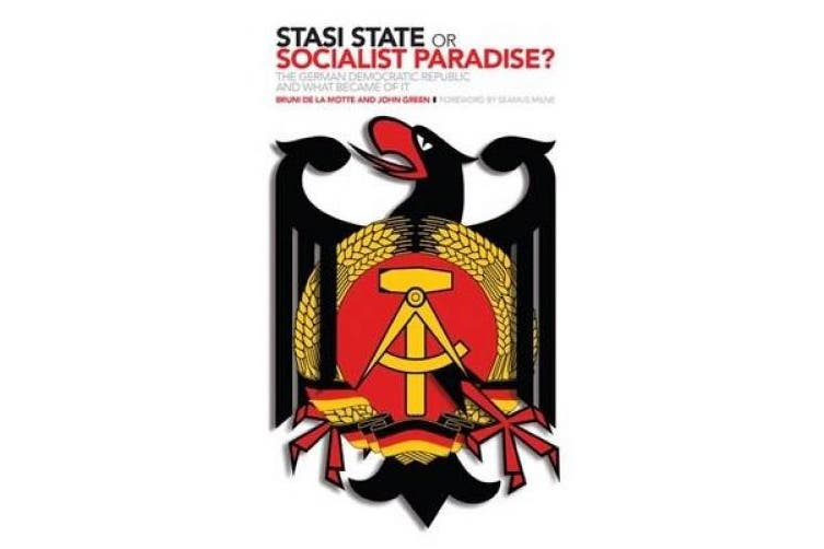 Dick Smith Stasi State Or Socialist Paradise The German Democratic Republic And What Became Of It Non Fiction