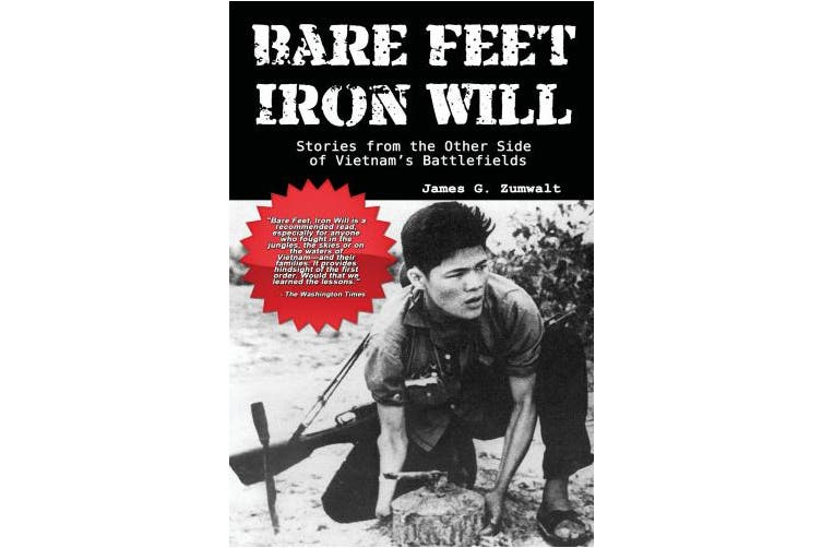 Bare Feet, Iron Will ~ Stories from the Other Side of Vietnam's Battlefields