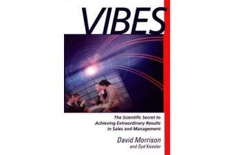 """Vibes: """"the Scientific Secret to Achieving Extraordinary Results in Sales and Management"""""""