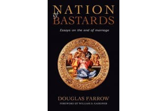 Nation of Bastards: Essays on the End of Marriage