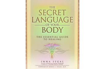The Secret Language of Your Body: The Essential Guide to Healing