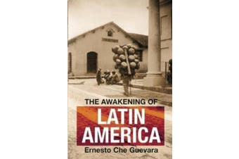 The Awakening of Latin America: A Classic Anthology of Che Guevara's Writing on Latin America