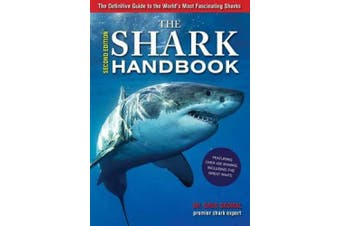 The Shark Handbook: Second Edition: The Essential Guide for Understanding the Sharks of the World